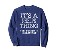 Its A Phelps Thing You Wouldnt Understand Matching Family Shirts Sweatshirt Navy
