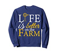Life Is Better On The Farm Agricultural Life Shirts Sweatshirt Navy