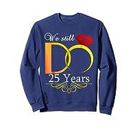 Couple Wedding Anniversary We Still Do 25 Years Gift Shirts Sweatshirt Navy