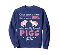 Once Upon A Time There Was A Girl Loved Pigs Shirt Sweatshirt Navy