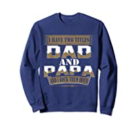 Have Two Titles Dad And Papa Funny Fathers Day Gift Shirts Sweatshirt Navy