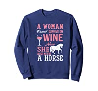 A Woman Can't Survive On Wine Alone She Also Needs A Horse Premium T-shirt Sweatshirt Navy