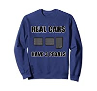 Real Cars Have 3 Pedals Design For All Self Shifter Shirts Sweatshirt Navy