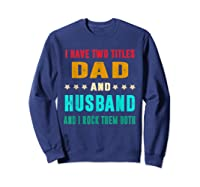 I Have Two Titles Dad And Husband Fathers Day Gift Shirts Sweatshirt Navy
