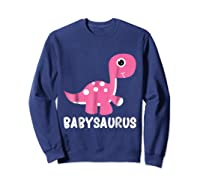 Babysaurus Rex Baby Saurus Dinosaur Cute Gift 2018 Shirts Sweatshirt Navy