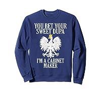 Polish American Cabinet Maker Polish Eagle Roots Polska Gift Shirts Sweatshirt Navy