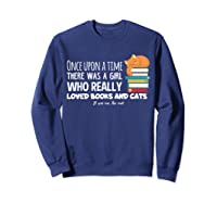 Once Upon A Time There Was A Girl Loved Books Cats Shirt Sweatshirt Navy
