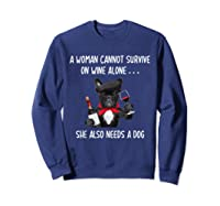 Woman Cannot Survive On Wine Lone She Lso Needs Shirts Sweatshirt Navy