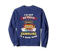 S Gambling Retiree T Shirt Funny Casino Shirts Sweatshirt Navy