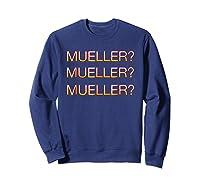 Mueller Hurry Up Robert Mueller Anti Trump Shirts Sweatshirt Navy