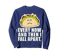 Every Now Then I Fall Apart Funny Taco Shirts Sweatshirt Navy