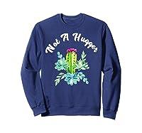 Not A Hugger Funny Watercolor Flower Cactus Floral Art Shirts Sweatshirt Navy