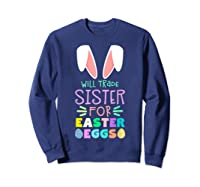 Will Trade Sister For Eggs Happy Easter Girls Shirts Sweatshirt Navy