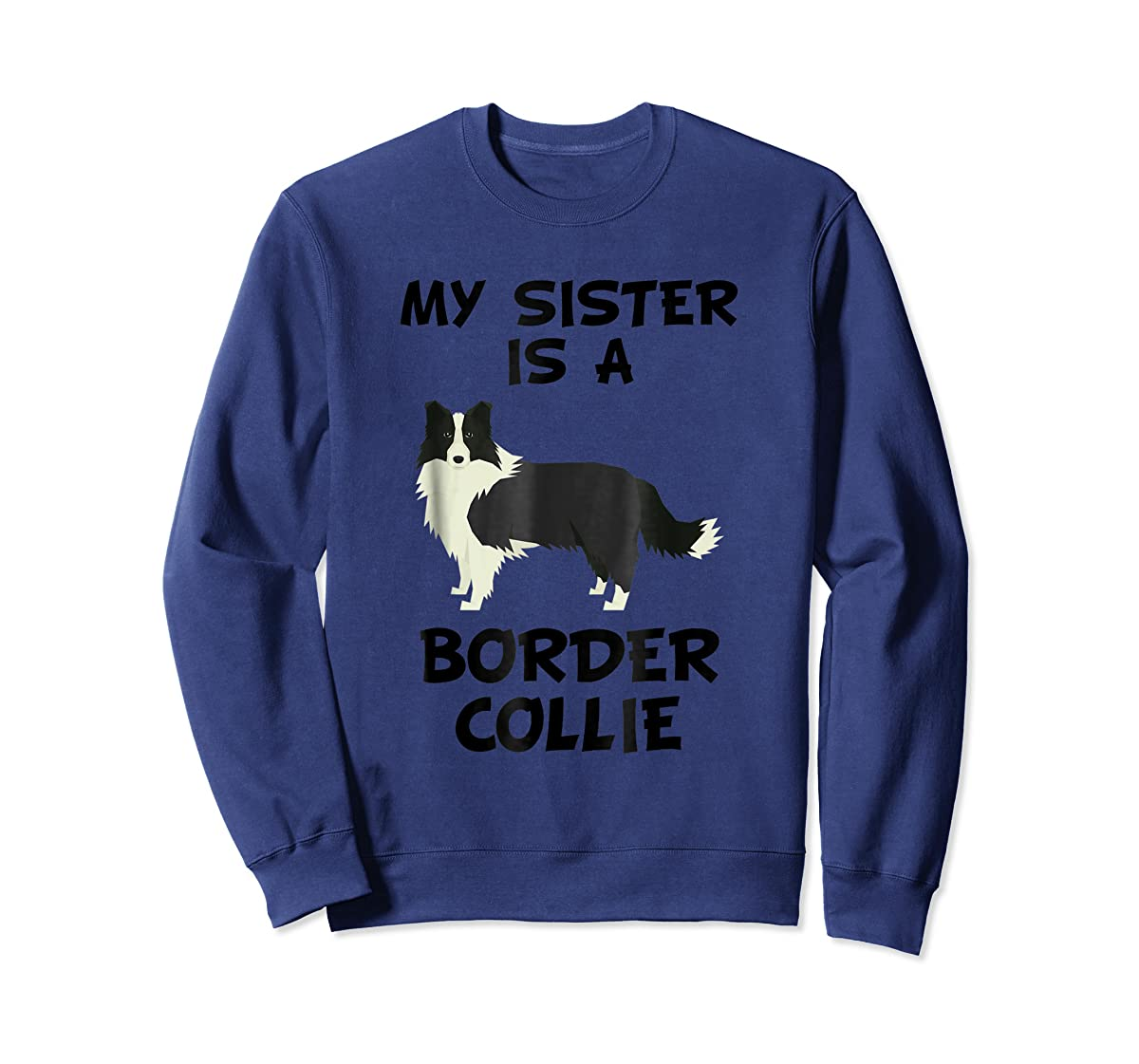 My Sister Is A Border Collie Dog Owner T-Shirt-Sweatshirt-Navy