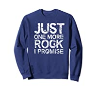 Geology Clothing Just One More Rock I Promise Geologist Gift Shirts Sweatshirt Navy