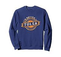 Its Better In Tulsa My Home City Vintage Shirt F4140 Sweatshirt Navy