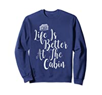 Life Is Better At The Cabin Summer Vacation T-shirt Sweatshirt Navy