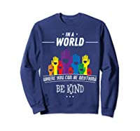 You Can Be Anything Be Kind Choose Kindness Gift Shirts Sweatshirt Navy