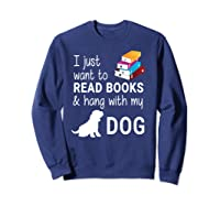 Just Want To Read Books And Hang With My Dog Shirts Sweatshirt Navy