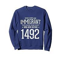 1492 Columbus Day Funny Immigrant Too T-shirt Sweatshirt Navy