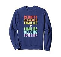 Immigration Reunite Separated Families Belong Together Shirts Sweatshirt Navy