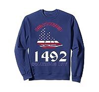 Discovered 1492 Columbus Day Shirts Sweatshirt Navy