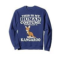 This Is My Human Costume I'm Really A Kangaroo Funny Shirts Sweatshirt Navy