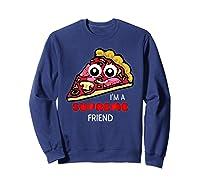 I'm A Supreme Friend - Funny Pizza Pun Shirt Sweatshirt Navy
