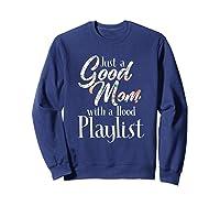 Just A Good Mom With A Hood Playlist Shirts Sweatshirt Navy