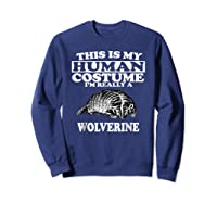 This Is My Human Costume I'm Really A Wolverine Shirts Sweatshirt Navy
