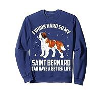Work Hard So My Saint Bernard Can Have Better Life Shirts Sweatshirt Navy