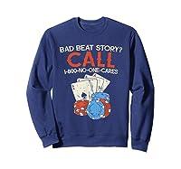 Bad Beat Story Call 1 800 No One Cares Funny Poker Shirt Sweatshirt Navy
