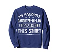 My Favorite Daughter-in-law Gave Me This Shirt Father's Day T-shirt Sweatshirt Navy