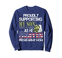 Supporting My Son As He Serves Proud Army Mom Mothers Shirts Sweatshirt Navy
