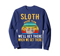 Sloth Hiking Team We Will Get There When Get There Shirt Sweatshirt Navy