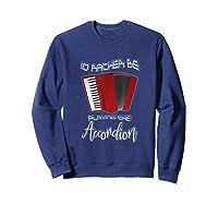 I'd Rather Be Playing The Accordion Music Keyboard T Shirt Sweatshirt Navy