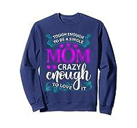 Single Mom Tough Enough Shirt Mothers Day Gift Sweatshirt Navy