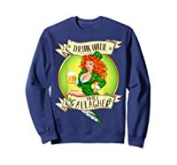 Drink Until You Re A Gallagher T Shirt St Patricks Day Gifts Sweatshirt Navy