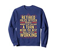 Funny Retired Police Officer Gift For Retiree Shirts Sweatshirt Navy