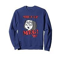 Family Guy Shut Up Meg Shirts Sweatshirt Navy