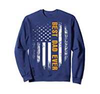Vintage Best Dad Ever Shirt American Flag Father's Day Gift Sweatshirt Navy