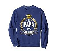 El Papa Mas Chingon Funny Papa Dad Gift Shirts Sweatshirt Navy