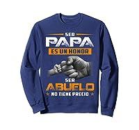 Ser Papa Es Un Honor Ser Abuelo No Tiene Precio Shirts Sweatshirt Navy