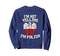I M Not Yelling I M Polish Eagle T Shirt Dyngus Day Polska Sweatshirt Navy