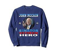 John Mccain Senator Veteran Hero Shirts Sweatshirt Navy
