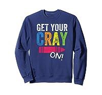Get Your Cray On Kindergarten Cute Back To School Top Shirts Sweatshirt Navy