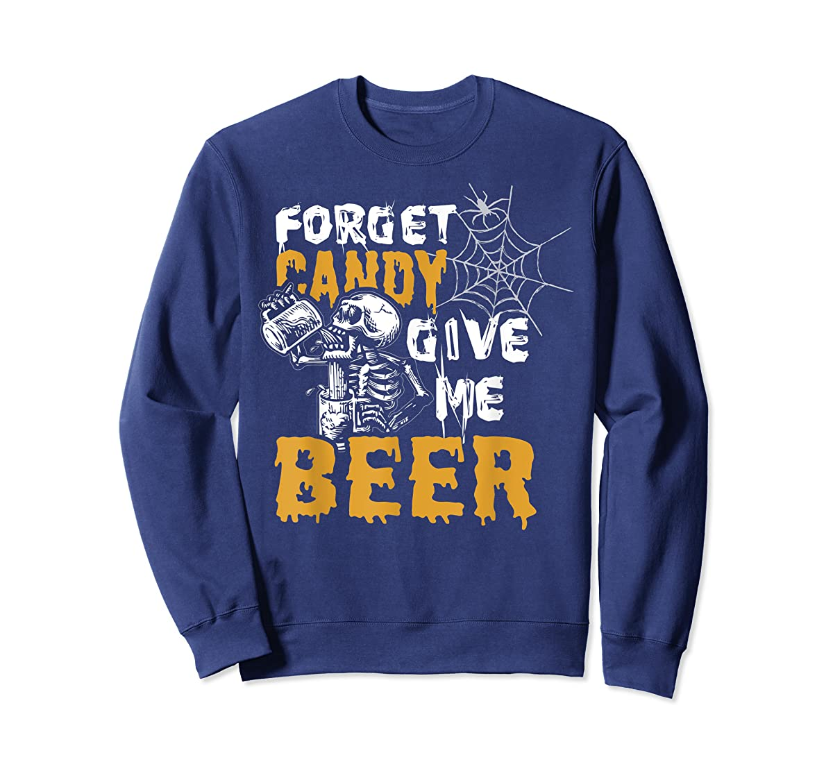 Forget Candy Give me Beer shirt Halloween Shirt gifts T-Shirt-Sweatshirt-Navy