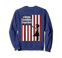 Keep Families Together | #keepfamiliestogether Shirts Sweatshirt Navy