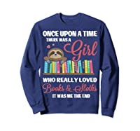 Once Upon A Time A Girl Who Really Loved Books Sloth T Shirt Sweatshirt Navy