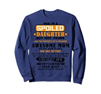 Yes I'm A Spoiled Daughter Of An April Tattoos Mom Shirts Sweatshirt Navy